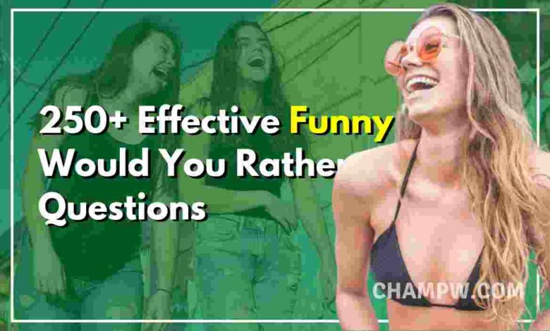 250+ Effective Funny Would You Rather Questions